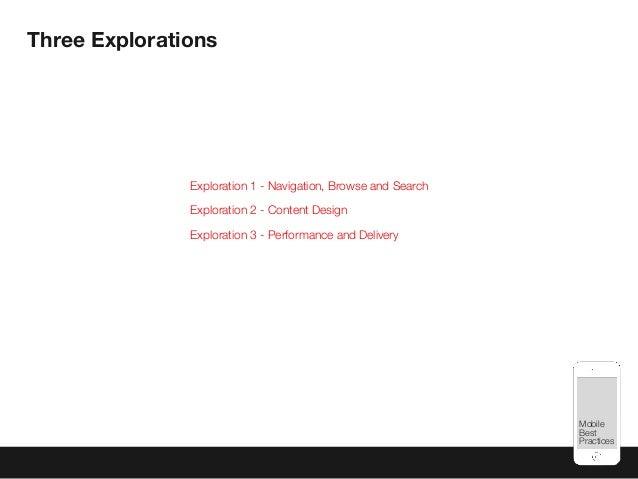Mobile Best Practices Three Explorations Exploration 1 - Navigation, Browse and Search Exploration 2 - Content Design Expl...