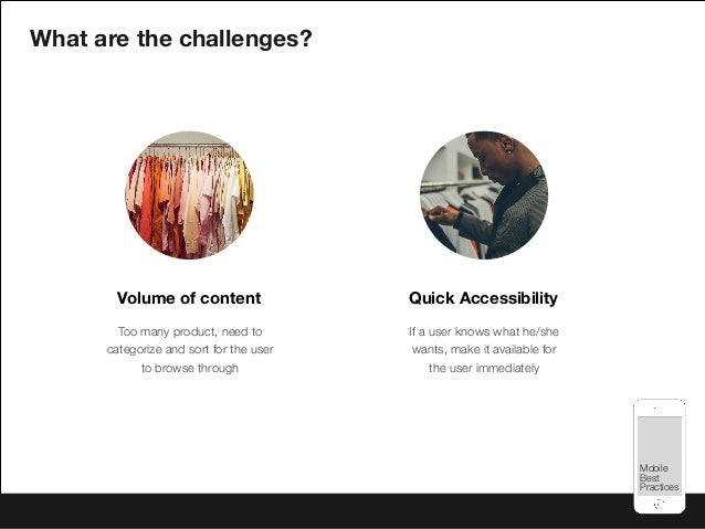 Mobile Best Practices Mobile Best Practices What are the challenges? Too many product, need to categorize and sort for the...