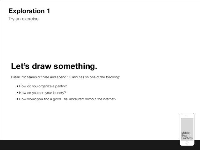 Mobile Best Practices Mobile Best Practices Exploration 1 Try an exercise Let's draw something. Break into teams of three ...