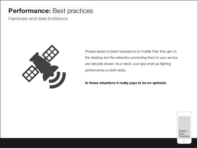 Mobile Best Practices Mobile Best Practices Performance: Best practices Hardware and data limitations People expect a fast...