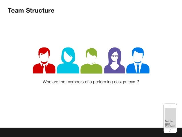 Mobile Best Practices Team Structure Who are the members of a performing design team?