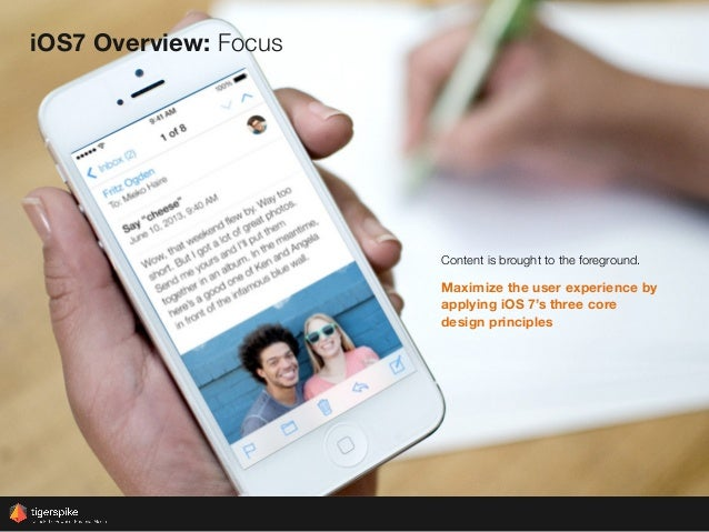 iOS7 Overview: Focus Content is brought to the foreground. Maximize the user experience by applying iOS 7's three core des...