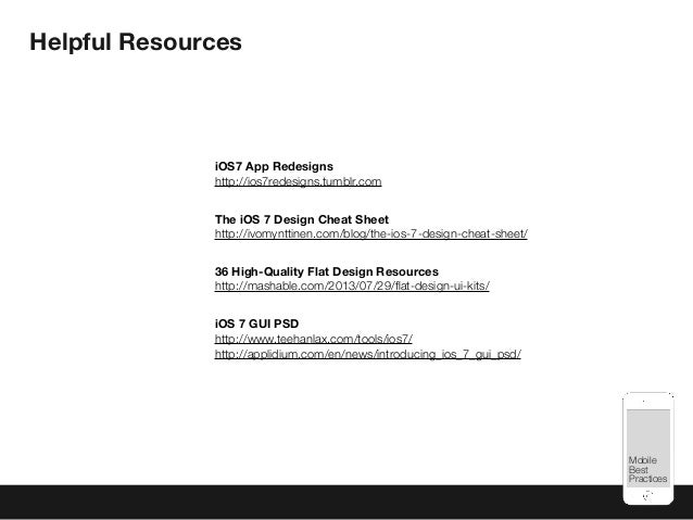 Mobile Best Practices Helpful Resources iOS7 App Redesigns http://ios7redesigns.tumblr.com The iOS 7 Design Cheat Sheet ht...