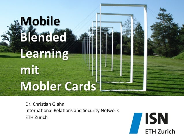 Mobile	    Blended	    Learning	   	    mit	   	    Mobler	   Cards	   	    	    	    Dr.	   Chris)an	   Glahn	    Interna...
