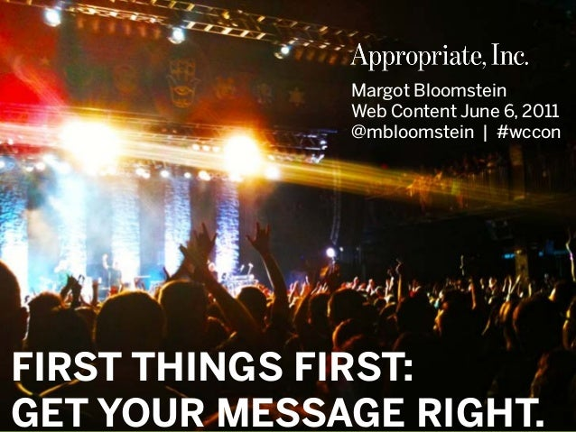 #WCCON | @mbloomstein 1 © 2011© 2011 Margot Bloomstein Web Content June 6, 2011 @mbloomstein | #wccon FIRST THINGS FIRST: ...