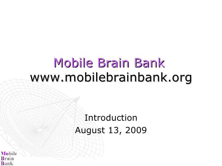 Mobile Brain Bank  www.mobilebrainbank.org Introduction August 13, 2009