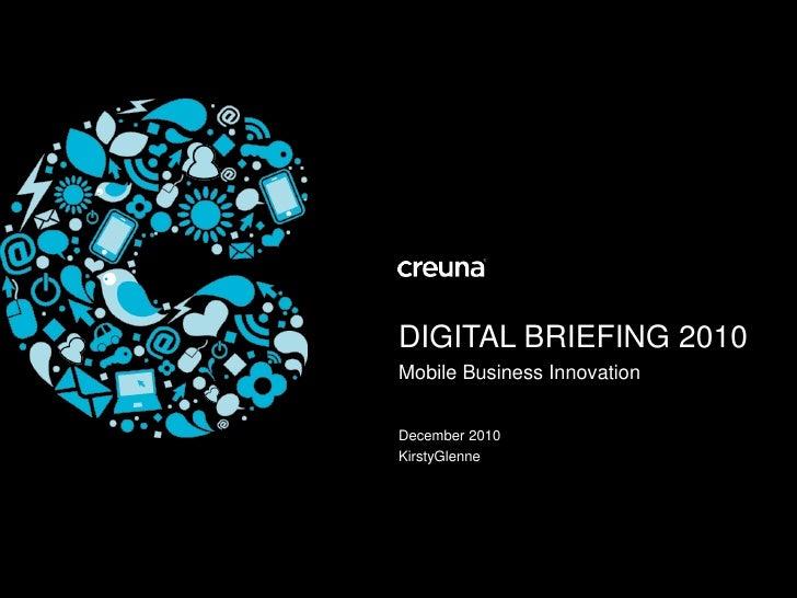 DIGITAL BRIEFING 2010<br />Mobile Business Innovation<br />December 2010<br />KirstyGlenne<br />
