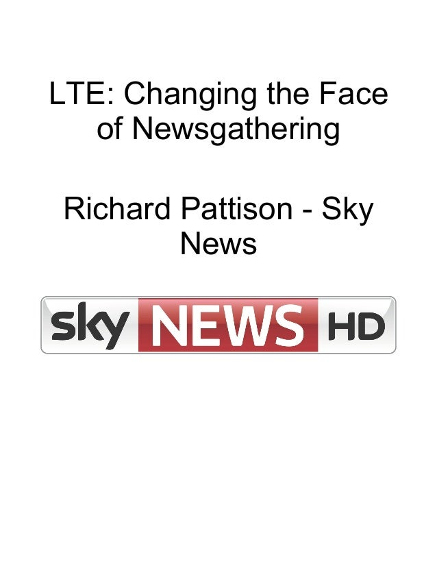 LTE: Changing the Face of Newsgathering Richard Pattison - Sky News