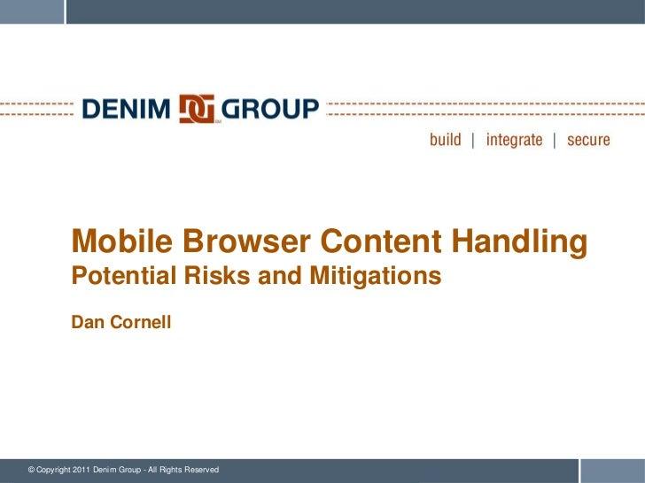 Mobile Browser Content Handling           Potential Risks and Mitigations           Dan Cornell© Copyright 2011 Denim Grou...