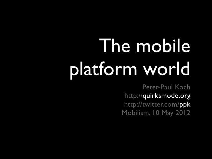 The mobileplatform world             Peter-Paul Koch      http://quirksmode.org      http://twitter.com/ppk      Mobilism,...