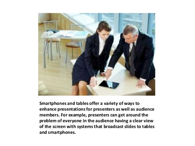 Smartphones and tables offer a variety of ways to  enhance presentations for presenters as well as audience  members. For ...