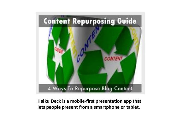 Haiku Deck is a mobile-first presentation app that  lets people present from a smartphone or tablet.