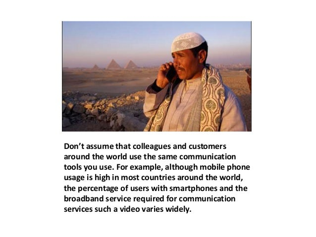 Don't assume that colleagues and customers  around the world use the same communication  tools you use. For example, altho...