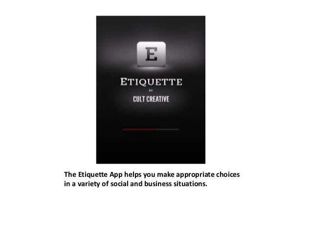 The Etiquette App helps you make appropriate choices  in a variety of social and business situations.