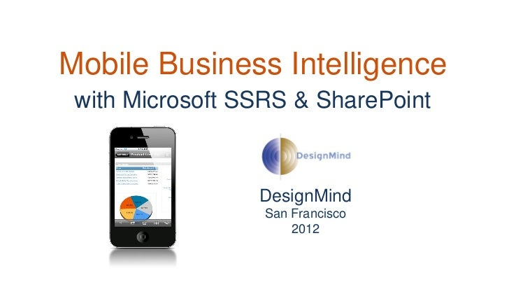 Mobile Business Intelligence with Microsoft SSRS & SharePoint                 DesignMind                  San Francisco   ...