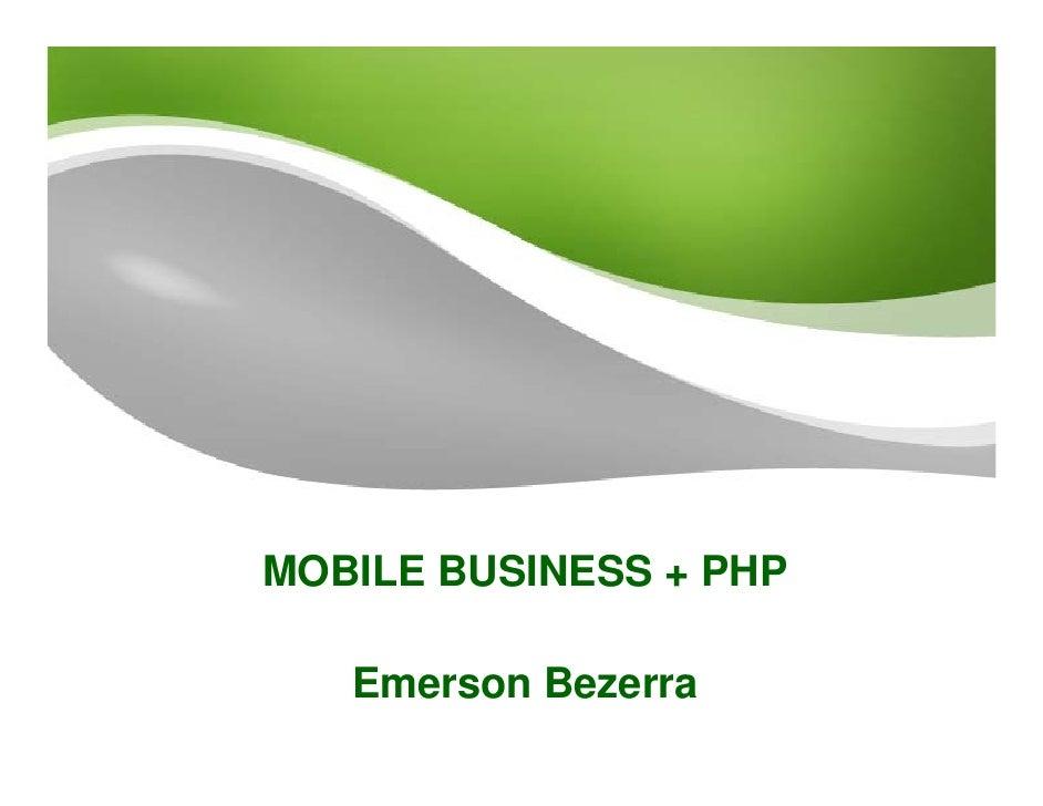 MOBILE BUSINESS + PHP     Emerson Bezerra