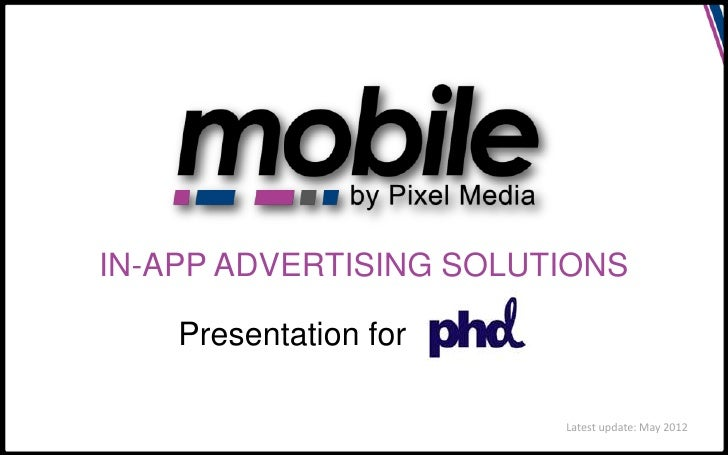 IN-APP ADVERTISING SOLUTIONS    Presentation for                        Latest update: May 2012