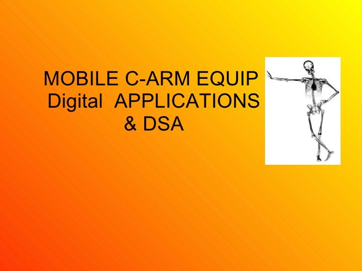 MOBILE C-ARM EQUIP  Digital  APPLICATIONS & DSA