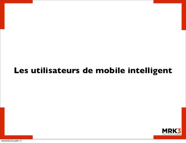 Les utilisateurs de mobile intelligentvendredi 22 juillet 11