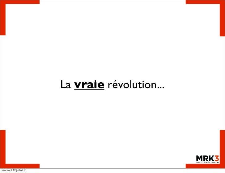 La vraie révolution...vendredi 22 juillet 11