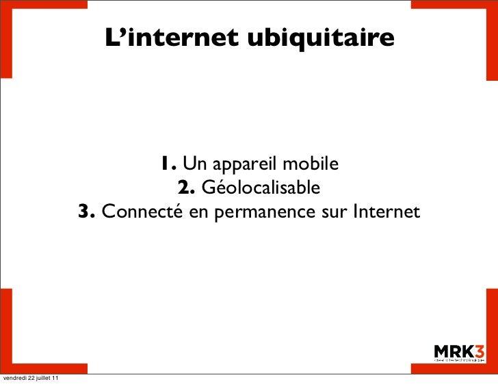 L'internet ubiquitaire                                 1. Un appareil mobile                                   2. Géolocal...