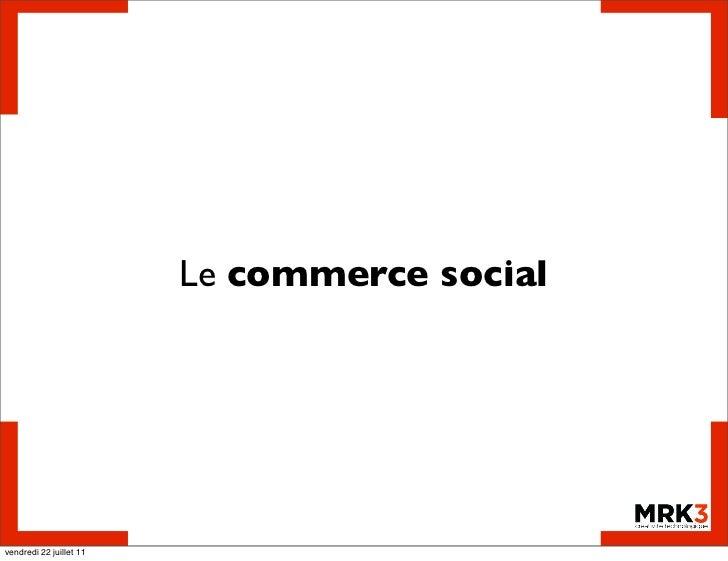 Le commerce socialvendredi 22 juillet 11