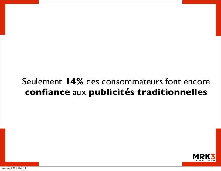 Seulement 14% des consommateurs font encore                   confiance aux publicités traditionnellesvendredi 22 juillet 11