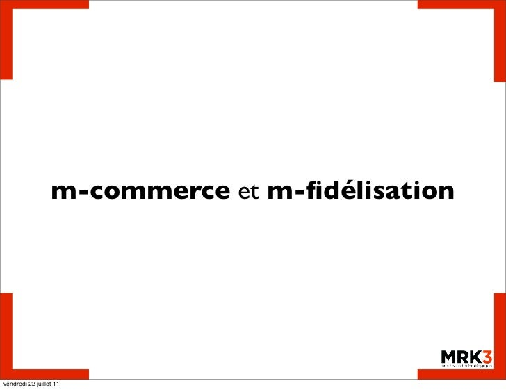 m-commerce et m-fidélisationvendredi 22 juillet 11