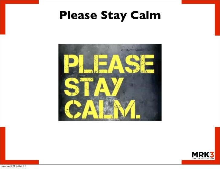 Please Stay Calmvendredi 22 juillet 11