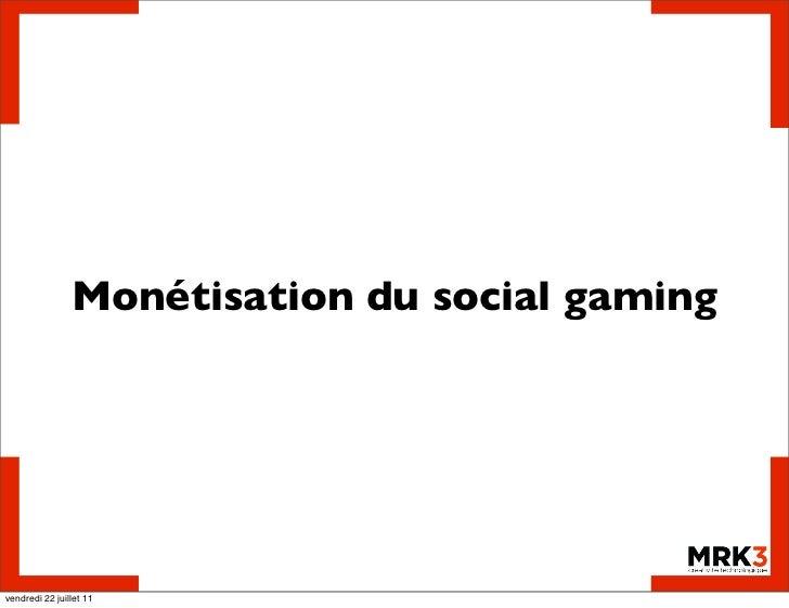 Monétisation du social gamingvendredi 22 juillet 11