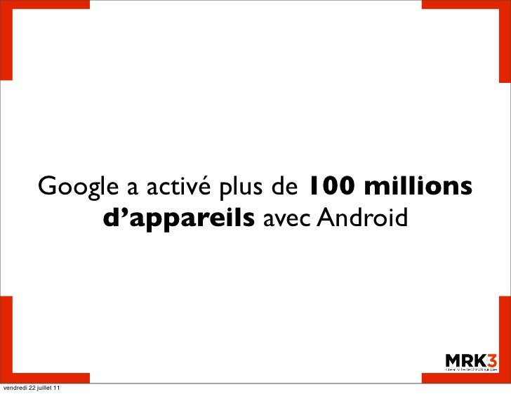 Google a activé plus de 100 millions                 d'appareils avec Androidvendredi 22 juillet 11