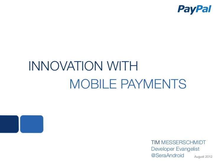 INNOVATION WITH      MOBILE PAYMENTS               TIM MESSERSCHMIDT               Developer Evangelist               @Ser...