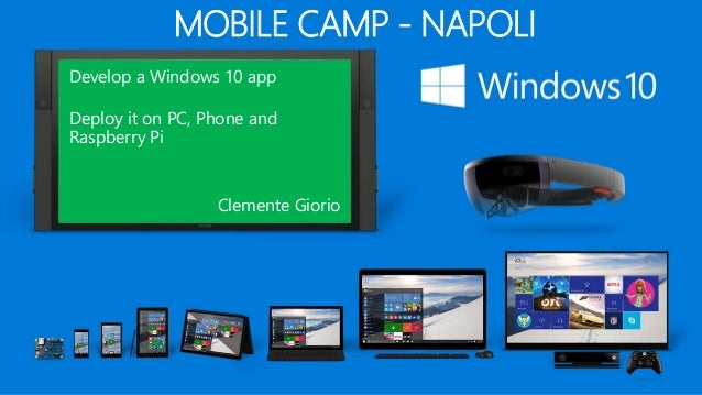 Develop a Windows 10 App. Deploy it on PC, Phone and Raspberry Pi.