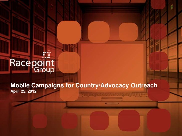 Mobile Campaigns for Country/Advocacy OutreachApril 25, 2012