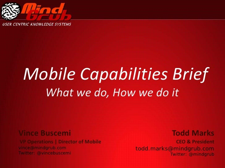 Mobile Capabilities Brief            What we do, How we do it   Vince Buscemi                                    Todd Mark...