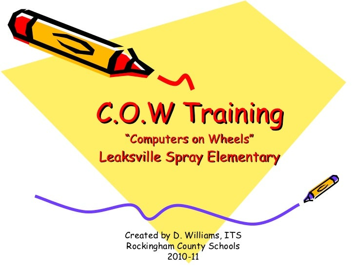 "C.O.W Training ""Computers on Wheels"" Leaksville Spray Elementary Created by D. Williams, ITS Rockingham County Schools 201..."