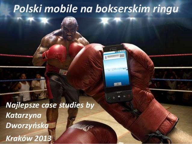 Polski mobile na bokserskim ringuNajlepsze case studies byKatarzynaDworzyńskaKraków 2013