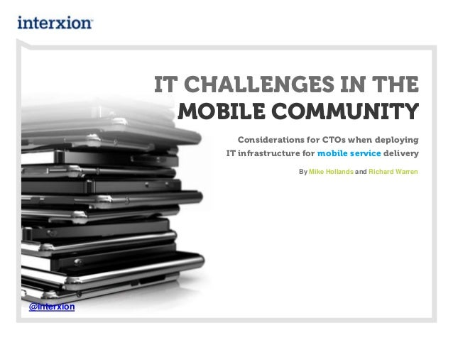 IT CHALLENGES IN THE MOBILE COMMUNITY Considerations for CTOs when deploying IT infrastructure for mobile service delivery...