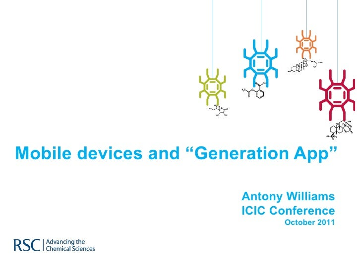 "Mobile devices and ""Generation App"" Antony Williams ICIC Conference October 2011"