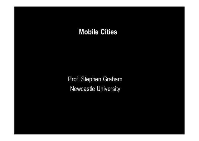 Mobile Cities  Prof. Stephen Graham Newcastle University