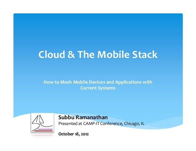 Cloud & The Mobile Stack How to Mesh Mobile Devices and Applications with               Current Systems       Subbu Ramana...