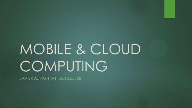 MOBILE & CLOUD COMPUTING JAVIER AL FATH (A11.2010.05785)