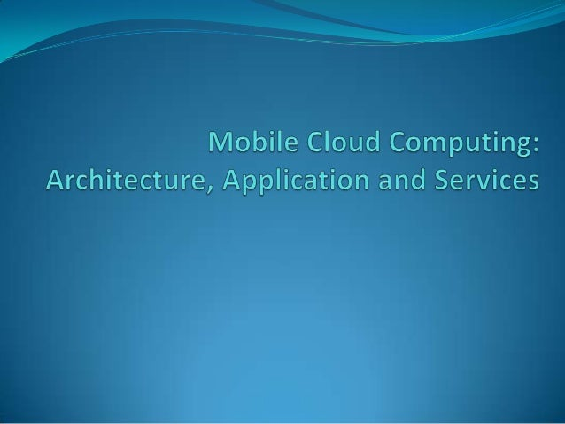Contents          Introduction of Mobile cloud computing Architecture Applications Services Motivation Expected out...