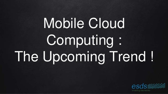 Mobile Cloud Computing : The Upcoming Trend !