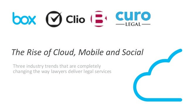 The Rise of Cloud, Mobile and Social Three industry trends that are completely changing the way lawyers deliver legal serv...