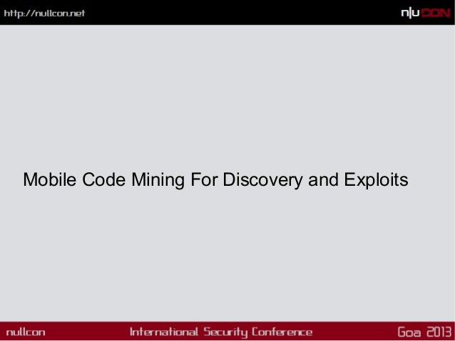 Mobile Code Mining For Discovery and Exploits