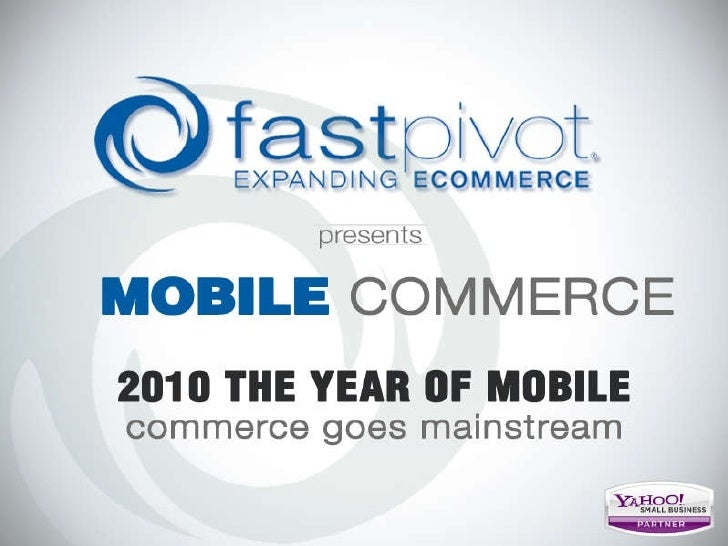 Mobile Commerce 2010 The Year of Mobile commerce goes mainstream
