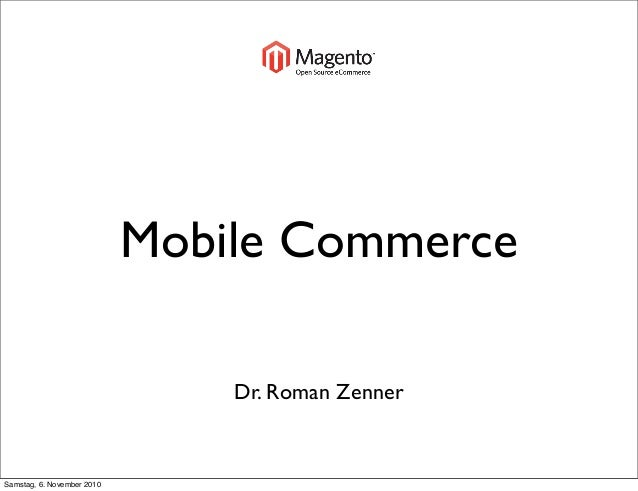 Mobile Commerce Dr. Roman Zenner Samstag, 6. November 2010