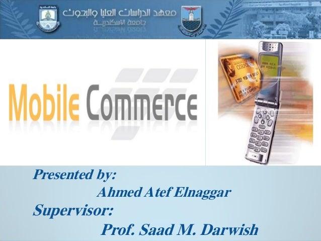 Presented by: Ahmed Atef Elnaggar Supervisor: Prof. Saad M. Darwish