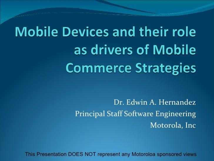 Dr. Edwin A. Hernandez Principal Staff Software Engineering Motorola, Inc This Presentation DOES NOT represent any Motorol...